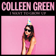 "A Review of Colleen Green's, ""I Want To Grow Up"""